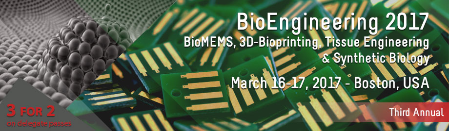 BioEngineering 2017: BioMEMS, 3D-BioPrinting & Synthetic Biology